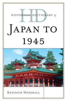 Historical Dictionary of Japan to 1945, Kenneth Henshall