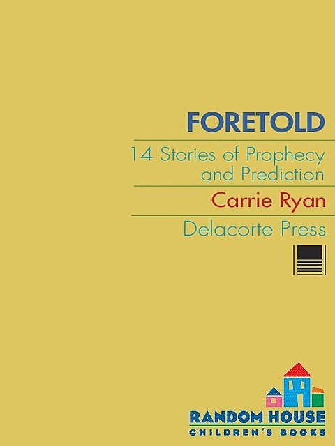Foretold: 14 Tales of Prophecy and Prediction, Carrie Ryan