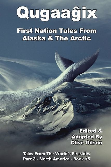 Qugaaĝix̂ – First Nation Tales From Alaska & The Arctic, Clive Gilson