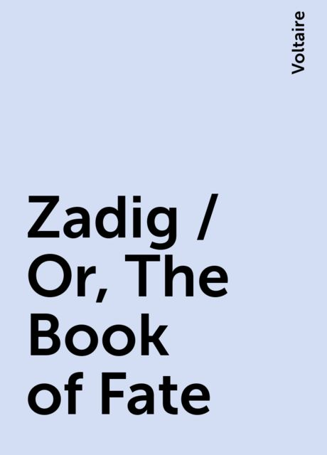 Zadig / Or, The Book of Fate, Voltaire