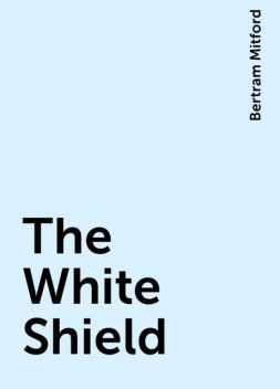 The White Shield, Bertram Mitford