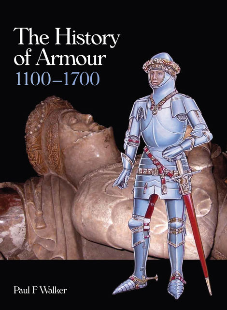History of Armour 1100–1700, Paul F Walker