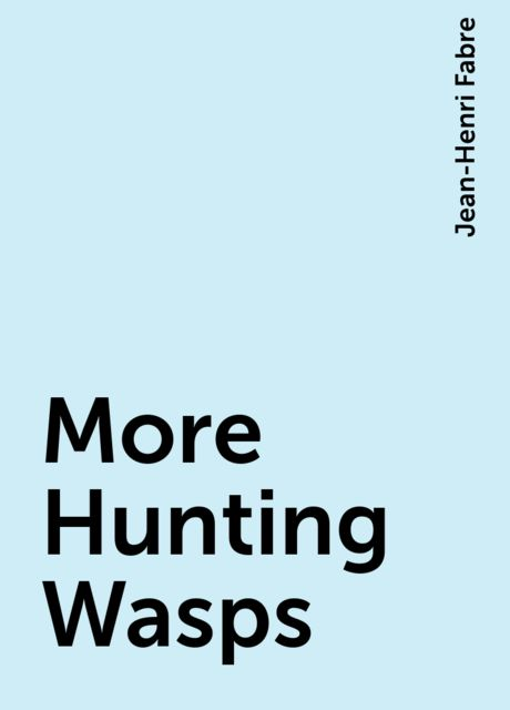 More Hunting Wasps, Jean-Henri Fabre