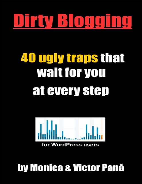 Dirty Blogging – 40 Ugly Traps That Wait for You At Every Step, Monica Pana, Victor Pana