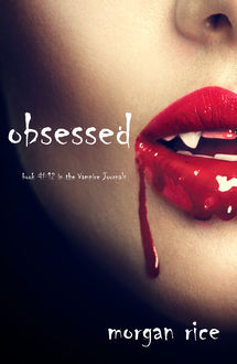 Obsessed (Book #12 in the Vampire Journals), Morgan Rice