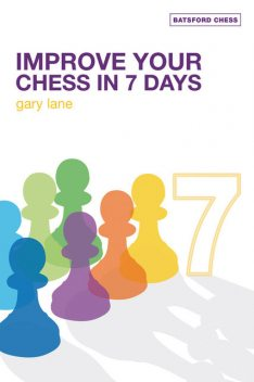 Improve Your Chess in 7 Days, Gary Lane