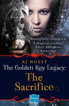 The Sacrifice: HarperImpulse Fantasy Romance (A Serial Novella) (The Golden Key Legacy, Book 2), AJ Nuest