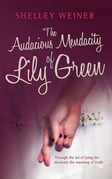 The Audacious Mendacity of Lily Green, Shelley Weiner