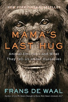 Mama's Last Hug: Animal and Human Emotions, Frans de Waal