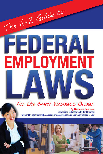 The A-Z Guide to Federal Employment Laws for the Small Business Owner, Berit Everhart