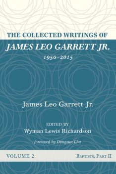 The Collected Writings of James Leo Garrett Jr., 1950–2015: Volume Two, James Leo Garrett