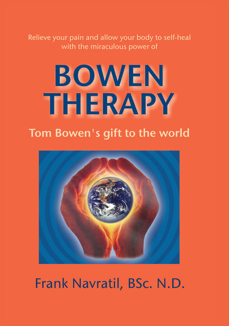 Bowen Therapy: Tom Bowen´s Gift to the World, Frank Navratil