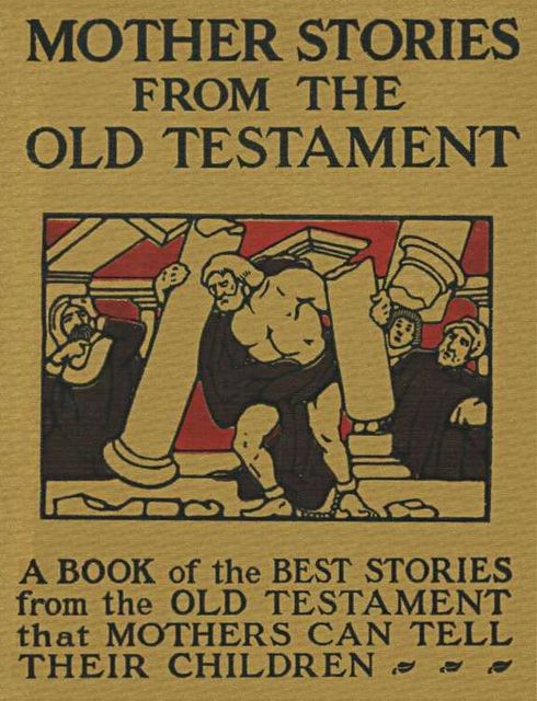 Mother Stories from the Old Testament / A Book of the Best Stories from the Old Testament that Mothers can tell their Children,