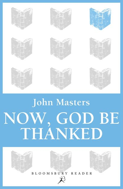 Now, God be Thanked, John Masters