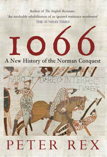 1066: A New History of the Norman Conquest, Peter Rex