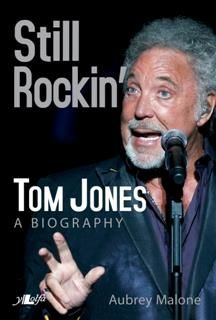 Still Rockin' – Tom Jones, A Biography, Aubrey Malone