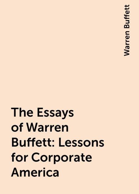 The Essays of Warren Buffett: Lessons for Corporate America, Warren Buffett