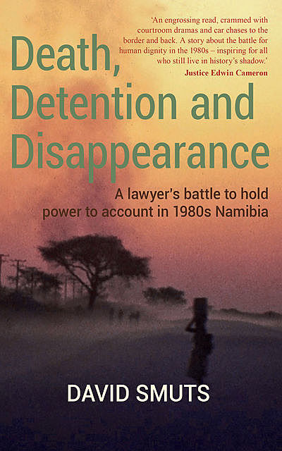 Death, Detention and Disappearance, David Smuts