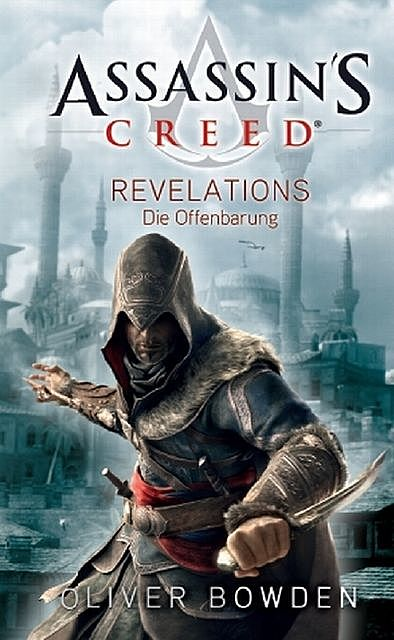 Assassin's Creed Band 4: Revelations – Die Offenbarung, Oliver Bowden