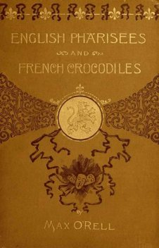 English Pharisees and French Crocodiles / and Other Anglo-French Typical Characters, Max O'Rell