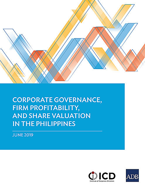 Corporate Governance, Firm Profitability, and Share Valuation in the Philippines, Asian Development Bank