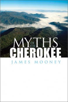Myths of the Cherokee, James Mooney