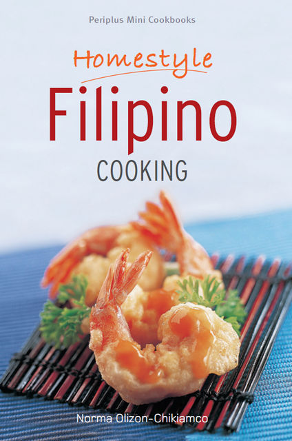 Homestyle Filipino Cooking, Norma Olizon-Chikiamco