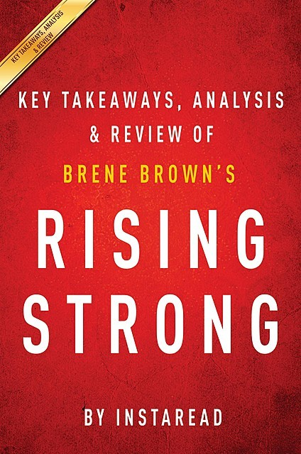 Rising Strong: by Brene Brown | Key Takeaways, Analysis & Review, Instaread