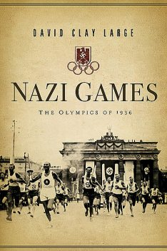 Nazi Games: The Olympics of 1936, David Clay Large