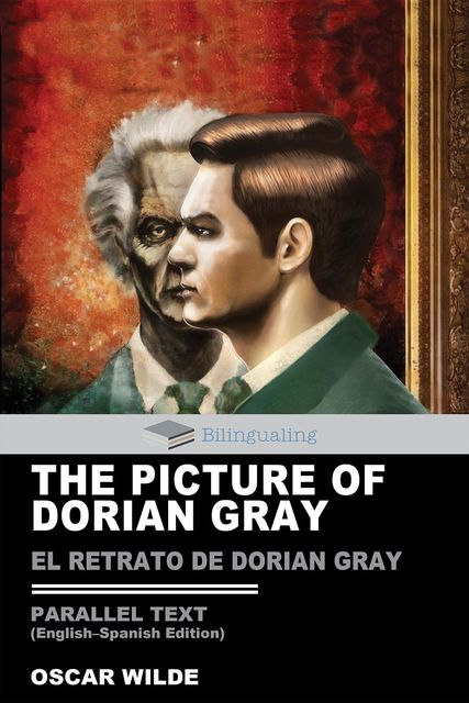 The Picture of Dorian Gray Parallel Text (English-Spanish) Edition: El Retrato de Dorian Gray, Oscar Wilde