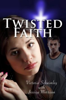 Twisted Faith, victoria Gene schwimley