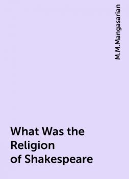 What Was the Religion of Shakespeare, M.M.Mangasarian