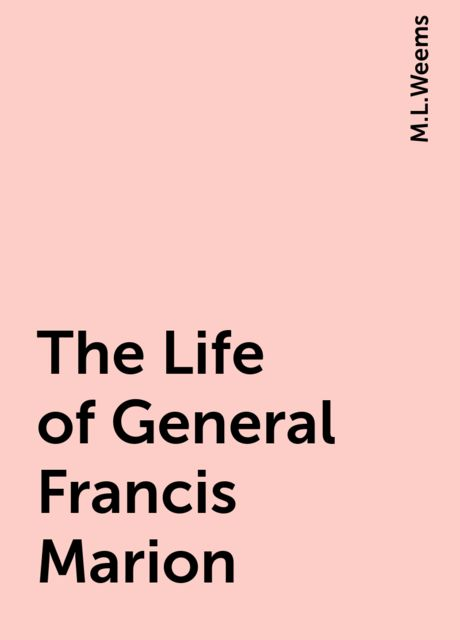 The Life of General Francis Marion, M.L.Weems