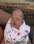 Your Baby Needs an Eye Examination, M.S, Lindsay Florkey, OD