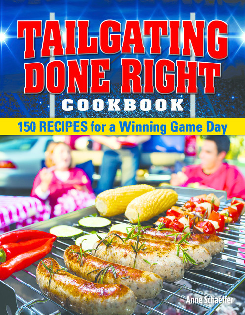 Tailgating Done Right Cookbook, Anne Schaeffer