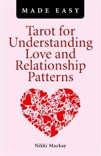 Tarot for Understanding Love and Relationship Patterns Made Easy, Nikki Mackay