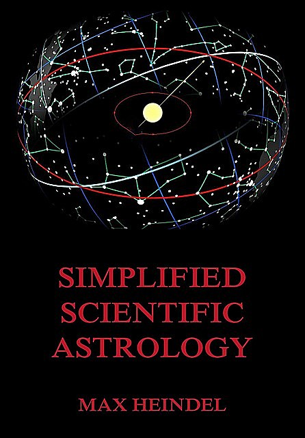 Simplified Scientific Astrology, Max Heindel