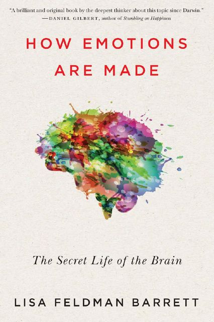 How Emotions Are Made: The Secret Life of the Brain, Lisa Barrett