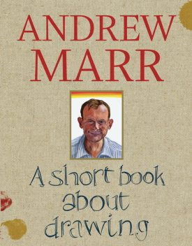 A Short Book About Drawing, Andrew Marr