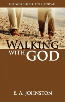 Walking with God The Believers Priviledge, E.A.Johnston