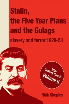 Stalin, the five year plans and the Gulags, Nick Shepley