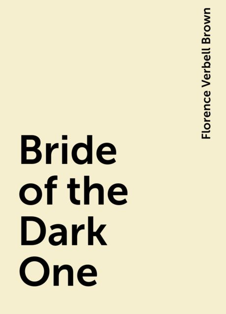Bride of the Dark One, Florence Verbell Brown