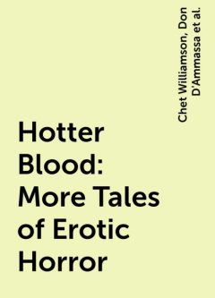 Hotter Blood: More Tales of Erotic Horror, John Shirley, Richard Laymon, Karl Edward Wagner, Chet Williamson, Graham Masterton, J.N.Williamson, Jeff Gelb, Michael Garrett, Mick Garris, Grant Morrison, Michael Newton, Rex Miller, Paul Anderson, John Byrne, Nancy Collins, Stephen Gallagher, Ray Garton, Don D'Ammassa, Elsa Rutherford, Gary Brandner, James Kisner, Kiel Stuart, Kurt Busiek, Lisa W. Cantrell, Lucy Taylor, R. Patrick Gates, Stephen Gresham