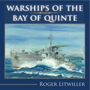 Warships of the Bay of Quinte, Roger Litwiller