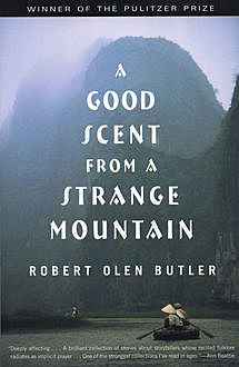 A Good Scent from a Strange Mountain, Robert Olen Butler