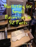 Marketing for Small Businesses in 52 Parts, Owen Jones
