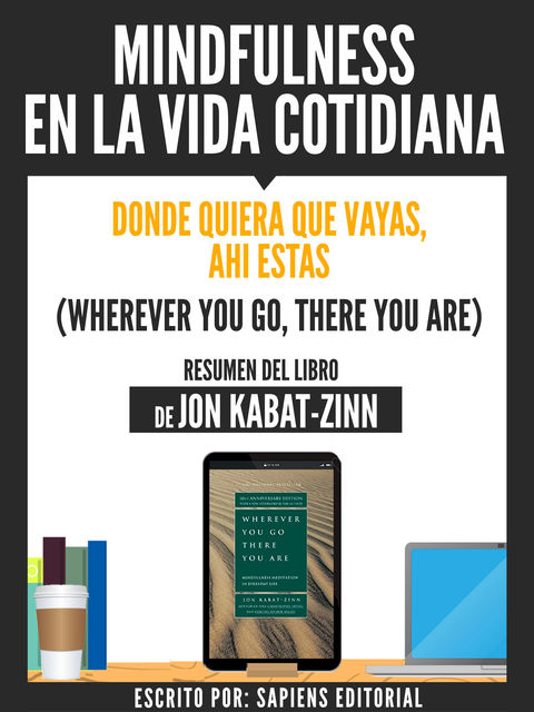 Mindfulness En La Vida Cotidiana: Donde Quiera Que Vayas, Ahi Estas (Wherever You Go, There You Are) – Resumen Del Libro De Jon Kabat-Zinn, Usuario