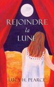 Rejoindre la Lune / Reaching for the Moon (French edition), Lucy H. Pearce