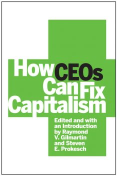 How CEOs Can Fix Capitalism, Raymond Gilmartin
