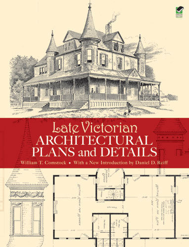 Late Victorian Architectural Plans and Details, William T.Comstock